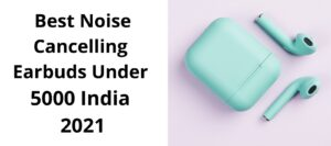 Read more about the article Best Noise Cancelling Earbuds Under 5000 India 2021