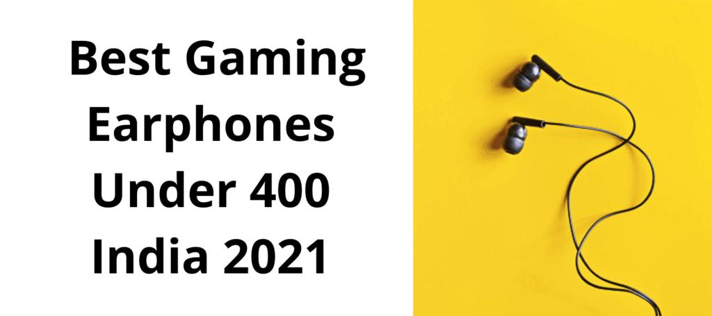 Best Gaming Earphones Under 400 India 2021