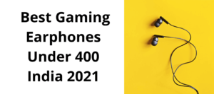Read more about the article Best Gaming Earphones Under 400 India 2021