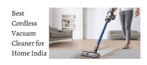 Read more about the article Best Cordless Vacuum Cleaner For Home India 2021