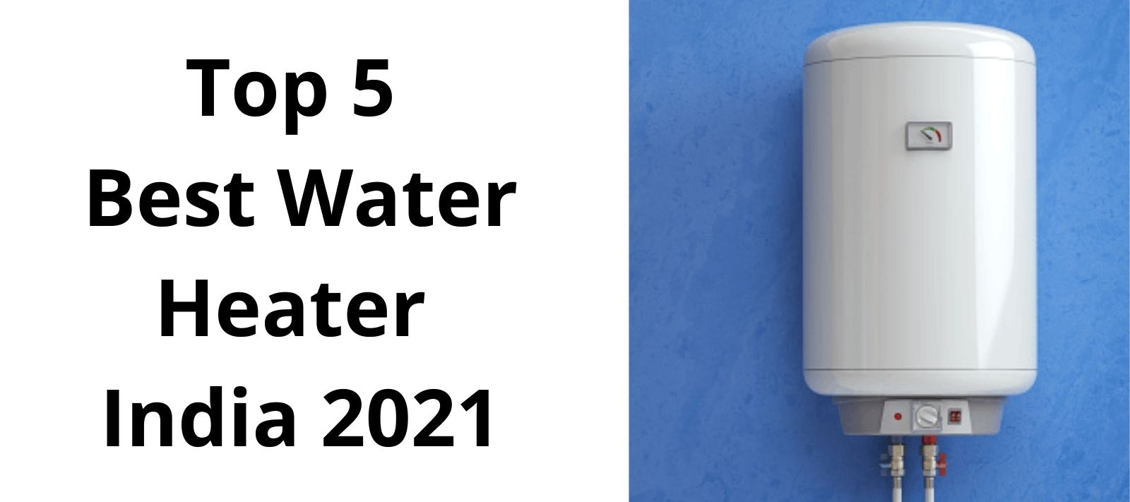Read more about the article Top 5 Best Water Heater India 2021-Dealsuper
