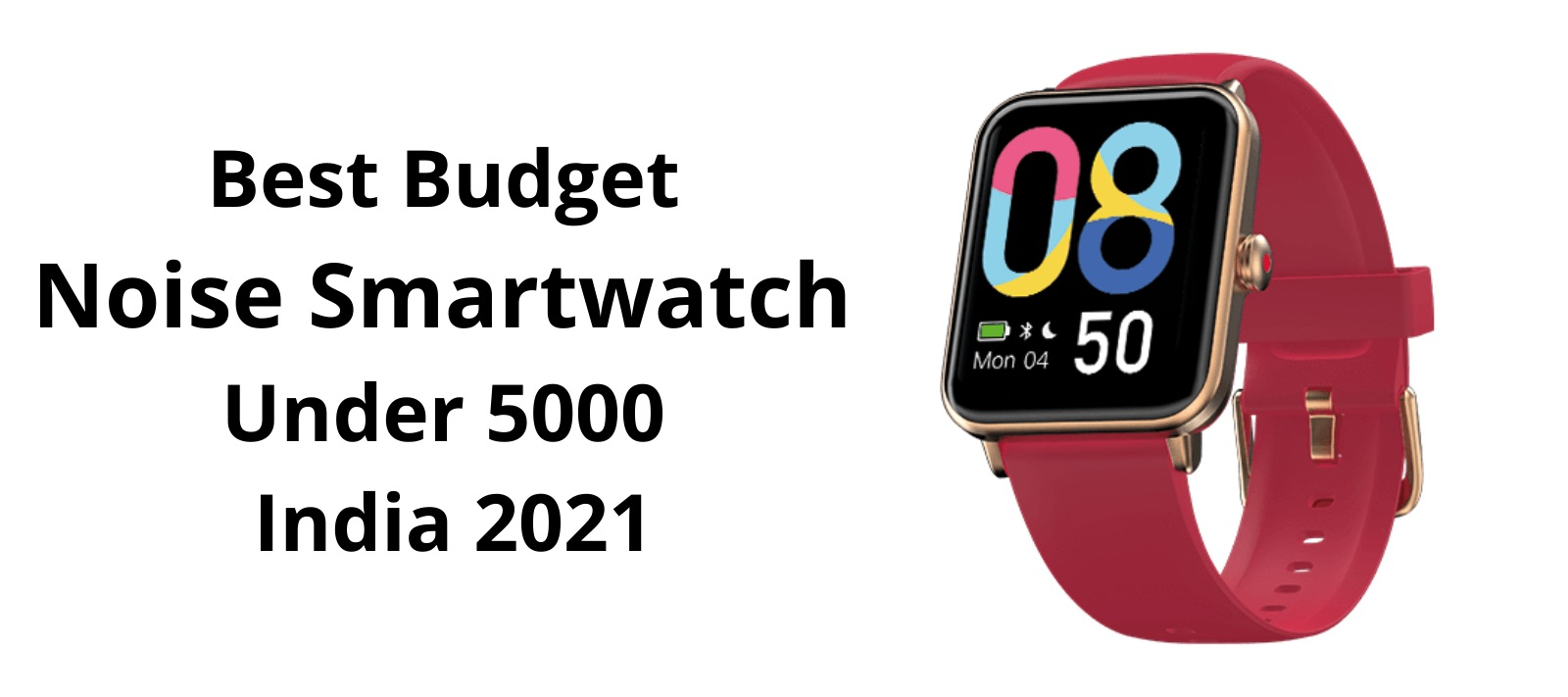 Read more about the article Best Budget Noise Smartwatch under 5000 India 2021-Dealsuper